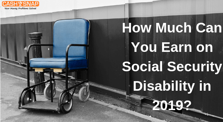 How Much Can You Earn on Social Security Disability in 2019?