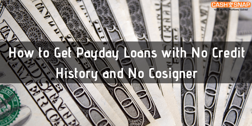 How to Get Payday Loans with No Credit History and No Cosigner