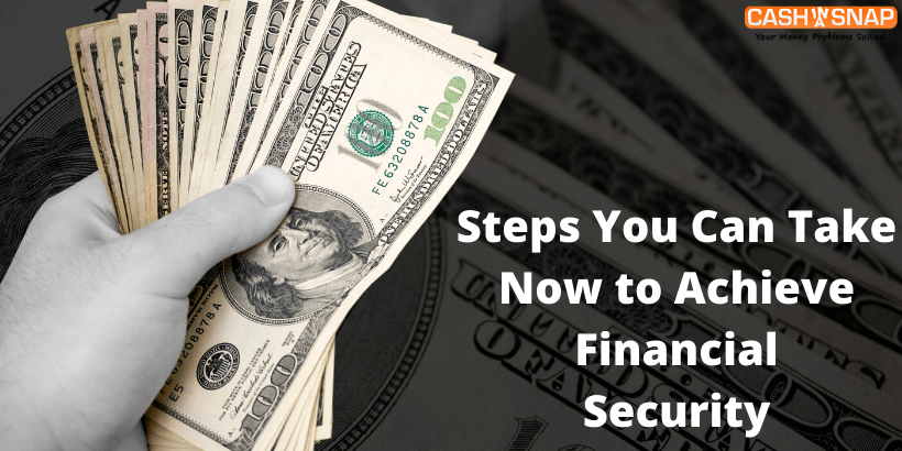 Steps You Can Take Now to Achieve Financial Security