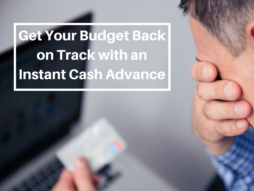 Get Your Budget Back on Track with an Instant Cash Advance