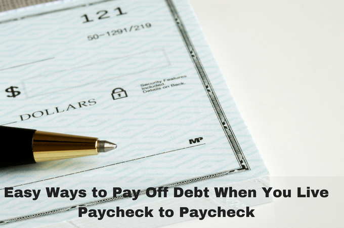 Easy Ways to Pay Off Debt When You Live Paycheck