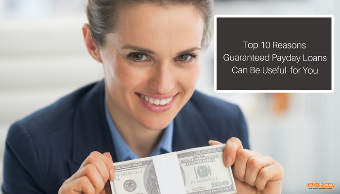 Top 10 Reasons Guaranteed Payday Loans Can Be Useful for You
