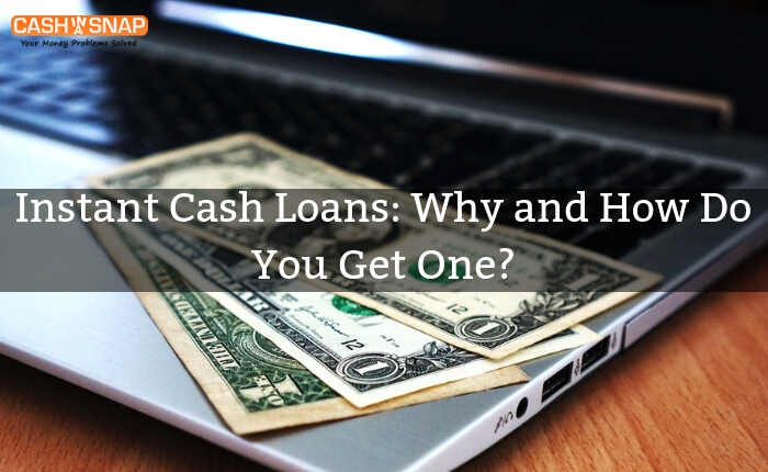Instant Cash Loans: Why and How Do You Get One?