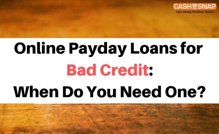 Online Payday Loans for Bad Credit: When Do You Need One?