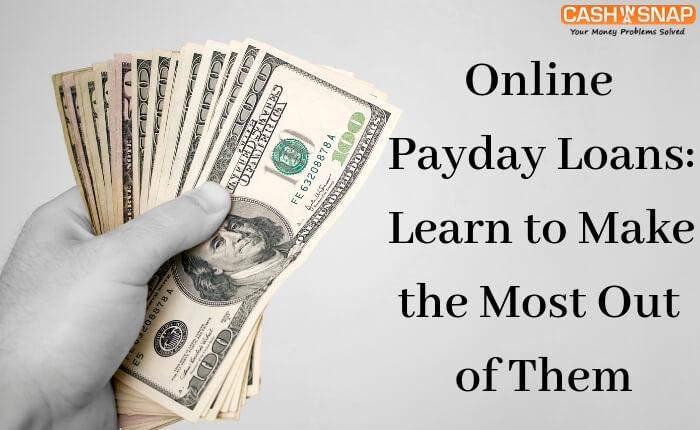 Online Payday Loans: Learn to Make the Most Out of Them