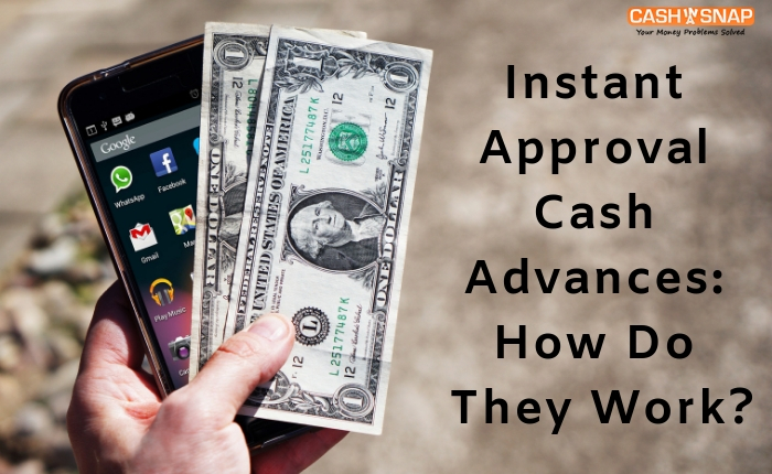 Instant Approval Cash Advances: How Do They Work?