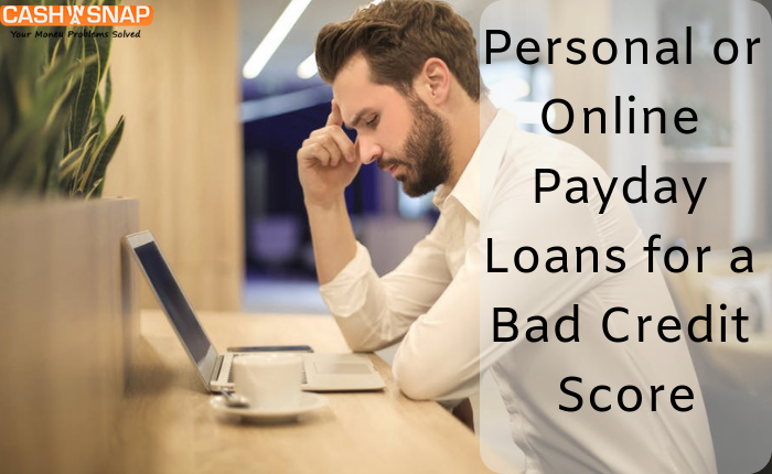 Personal or Online Payday Loans for a Bad Credit Score