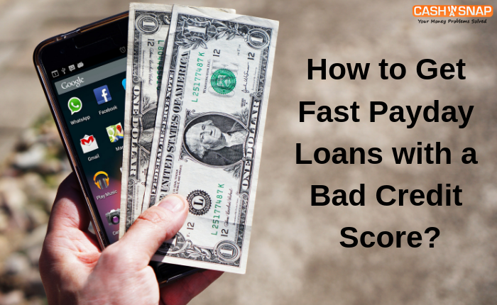 How to Get Fast Payday Loans with a Bad Credit Score?